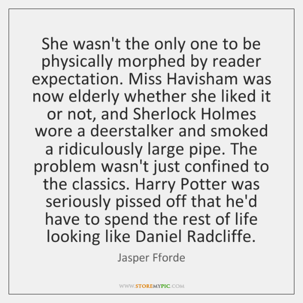 She wasn't the only one to be physically morphed by reader expectation. ...