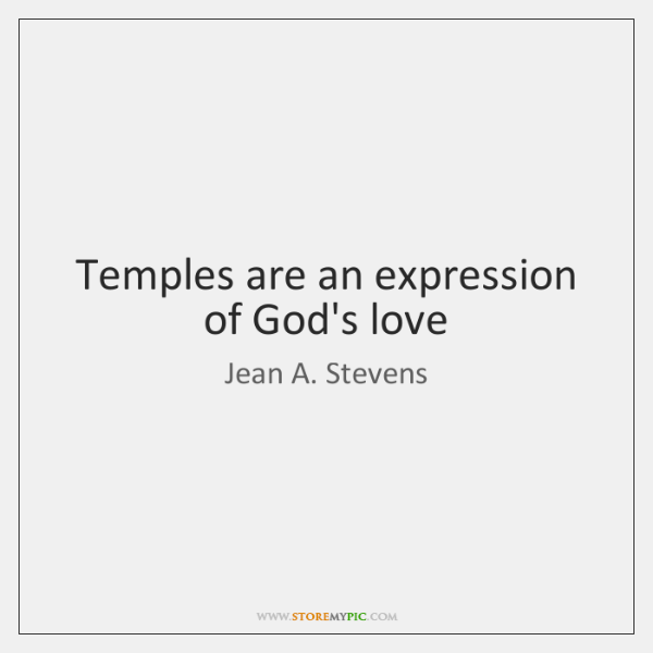 Temples are an expression of God's love