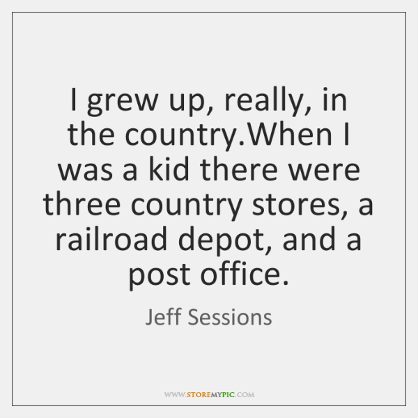 I grew up, really, in the country.When I was a kid ...