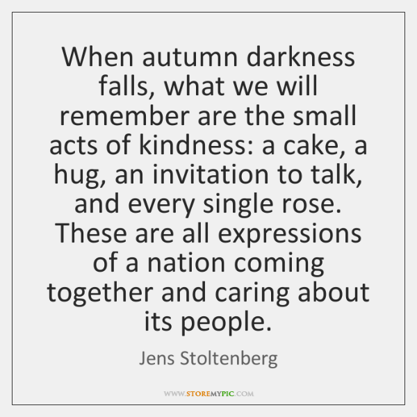 When autumn darkness falls, what we will remember are the small acts ...