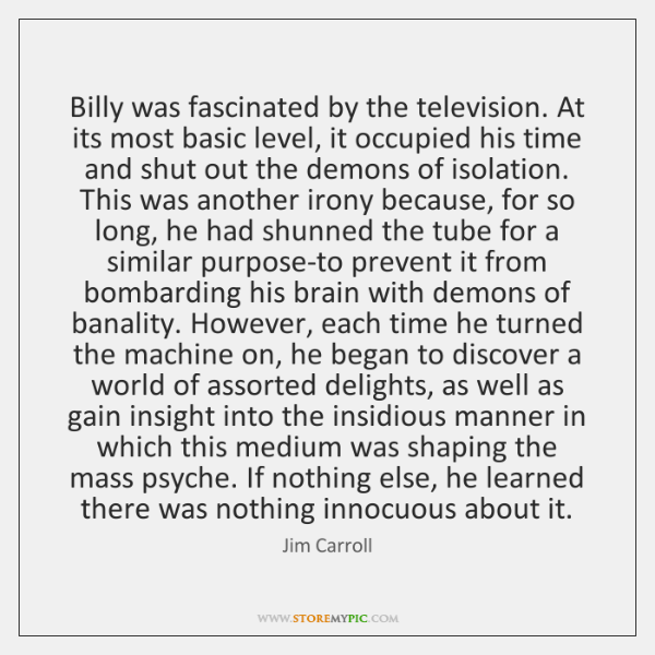 Billy was fascinated by the television. At its most basic level, it ...