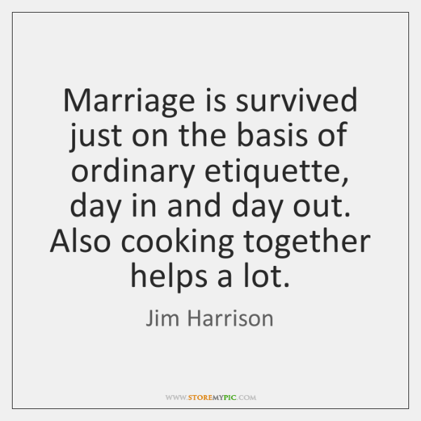 Marriage is survived just on the basis of ordinary etiquette, day in ...