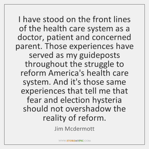 I have stood on the front lines of the health care system ...