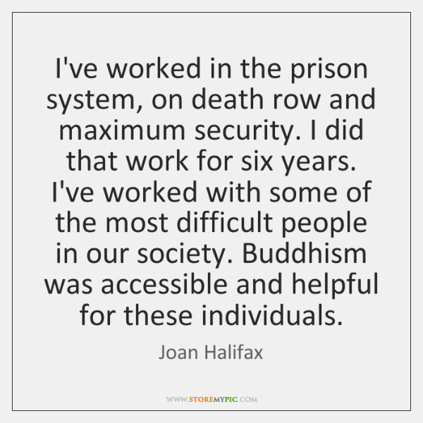 I've worked in the prison system, on death row and maximum security. ...