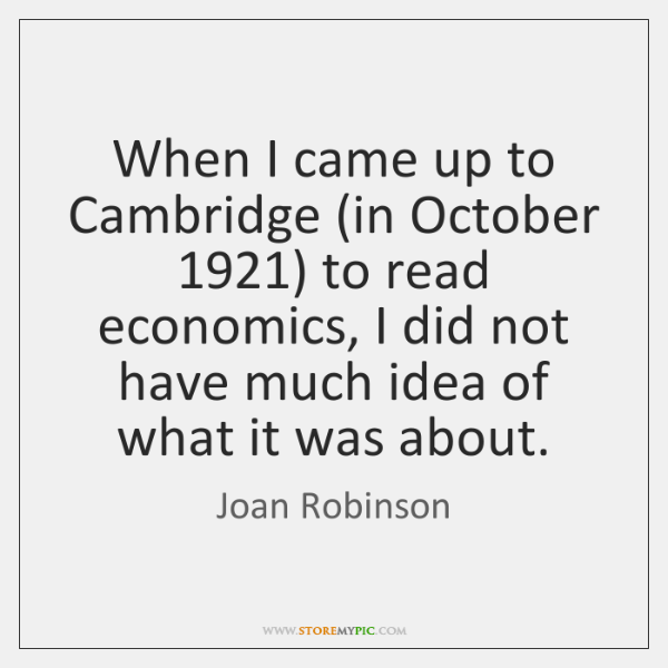 When I came up to Cambridge (in October 1921) to read economics, I ...