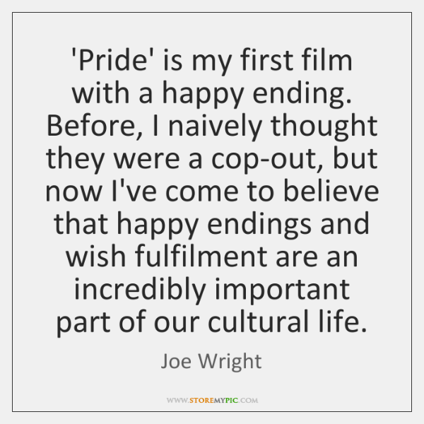 'Pride' is my first film with a happy ending. Before, I naively ...