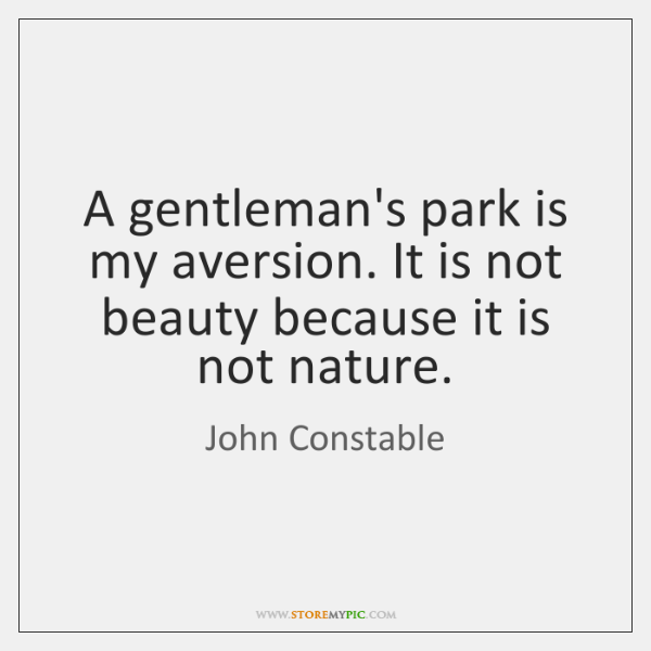 A gentleman's park is my aversion. It is not beauty because it ...