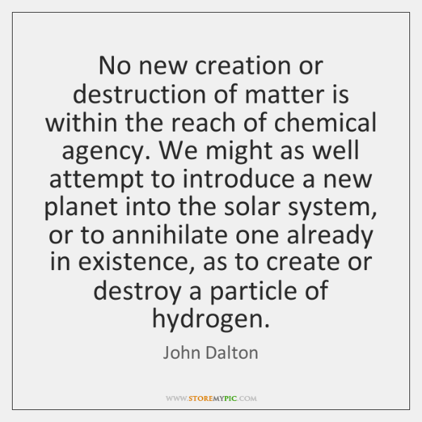 No new creation or destruction of matter is within the reach of ...