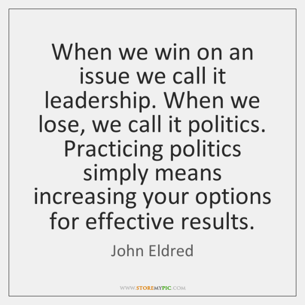 When we win on an issue we call it leadership. When we ...