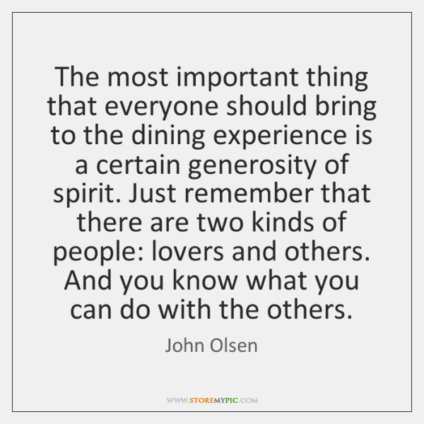 The most important thing that everyone should bring to the dining experience ...
