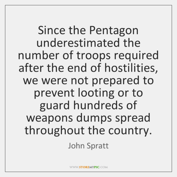Since the Pentagon underestimated the number of troops required after the end ...