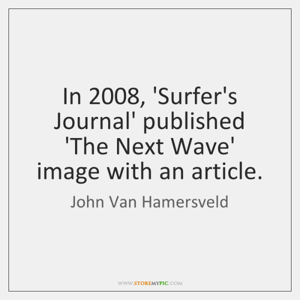 In 2008, 'Surfer's Journal' published 'The Next Wave' image with an article.