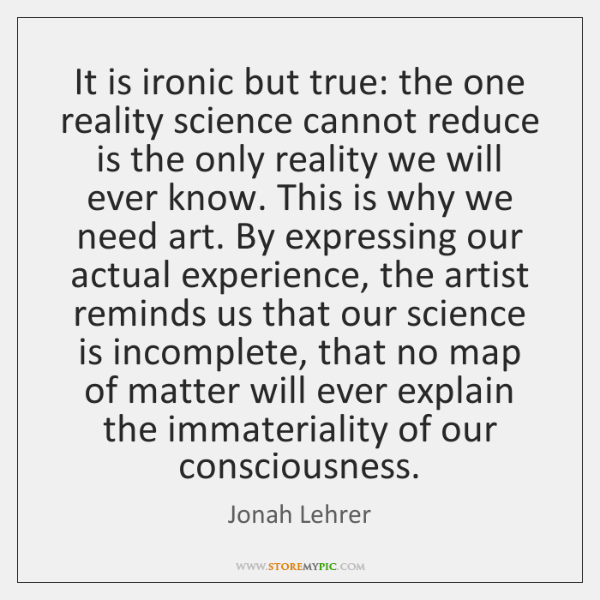 It is ironic but true: the one reality science cannot reduce is ...