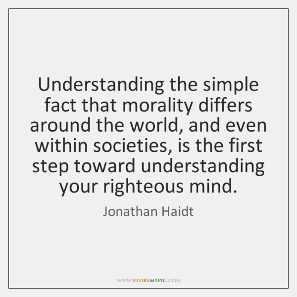 Understanding the simple fact that morality differs around the world, and even ...