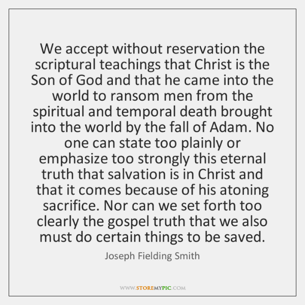 We accept without reservation the scriptural teachings that Christ is the Son ...