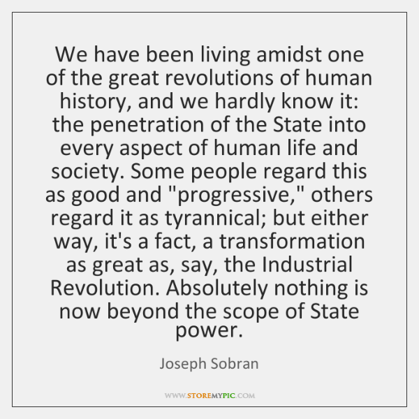 We have been living amidst one of the great revolutions of human ...