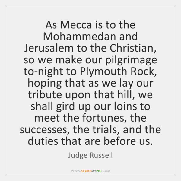 As Mecca is to the Mohammedan and Jerusalem to the Christian, so ...