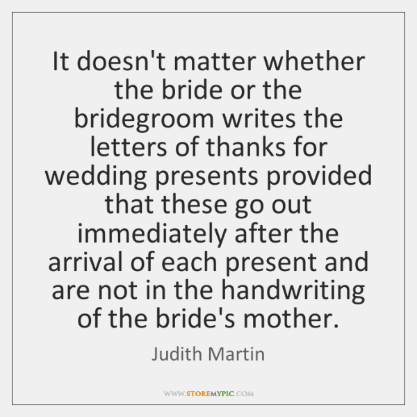 It doesn't matter whether the bride or the bridegroom writes the letters ...