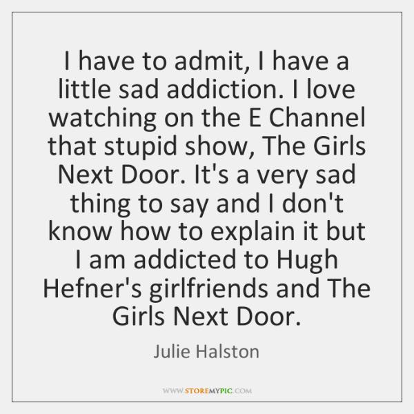 I have to admit, I have a little sad addiction. I love ...