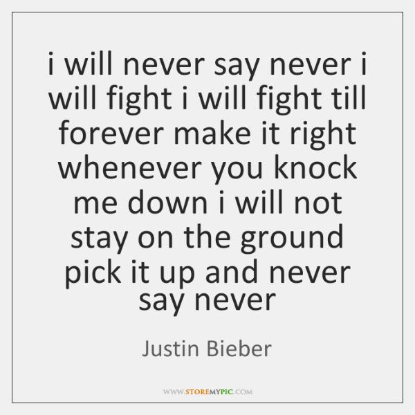 i will never say never i will fight i will fight till ...