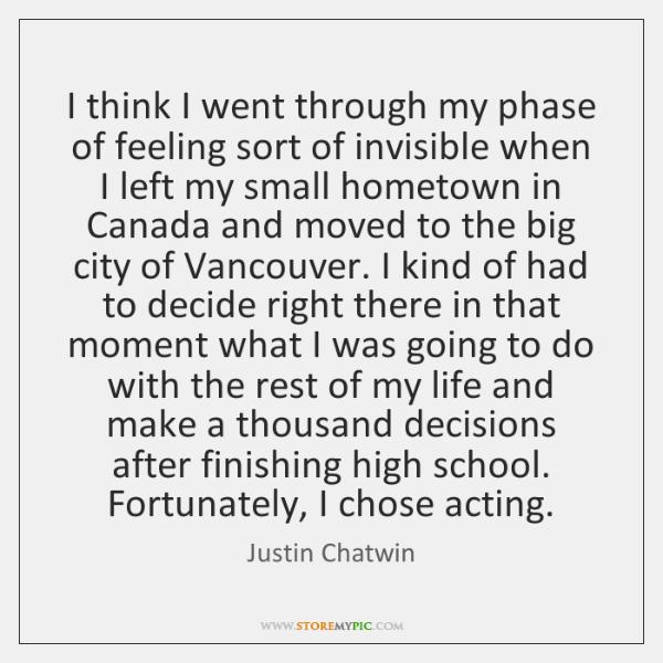 I think I went through my phase of feeling sort of invisible ...