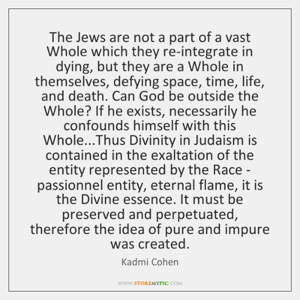 The Jews are not a part of a vast Whole which they ...