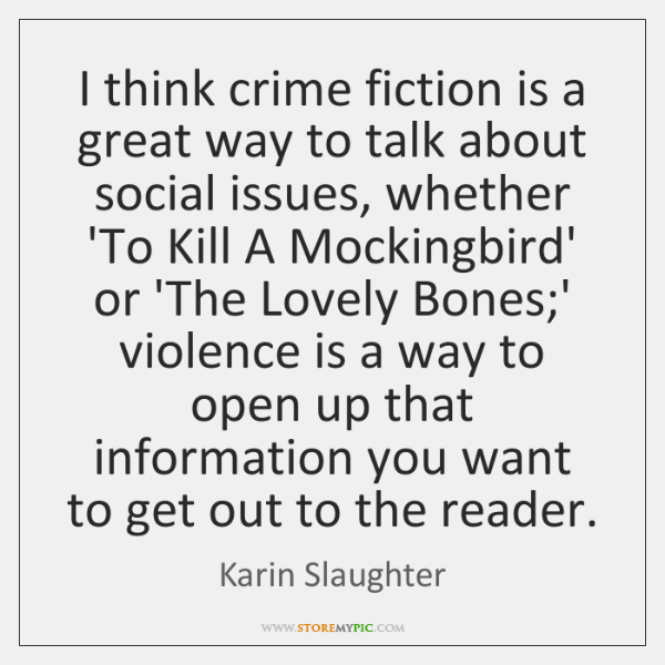 I think crime fiction is a great way to talk about social ...
