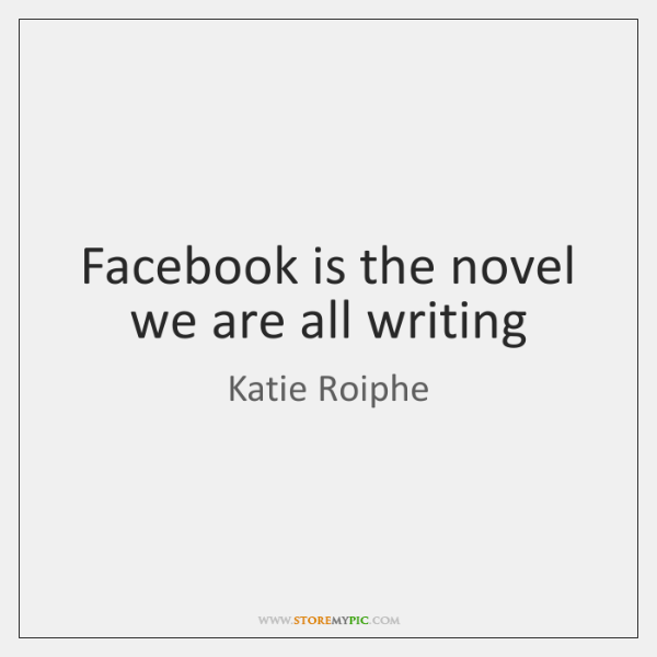 Facebook is the novel we are all writing