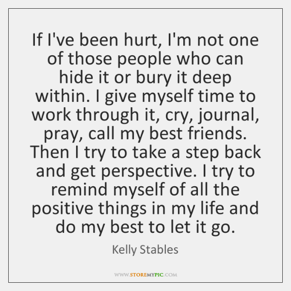 If I've been hurt, I'm not one of those people who can ...
