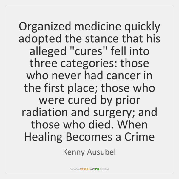 Organized medicine quickly adopted the stance that his alleged