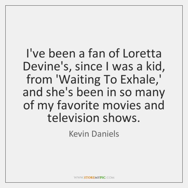 I've been a fan of Loretta Devine's, since I was a kid, ...