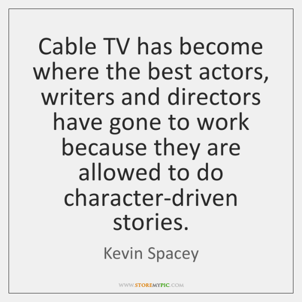 Cable TV has become where the best actors, writers and directors have ...