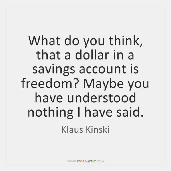 What do you think, that a dollar in a savings account is ...