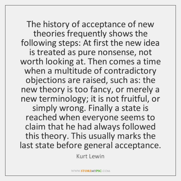 The history of acceptance of new theories frequently shows the following steps: ...