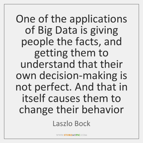 One of the applications of Big Data is giving people the facts, ...