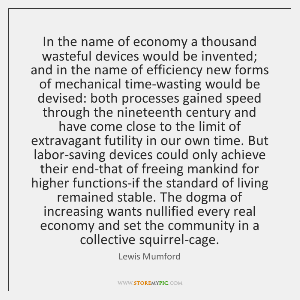 In the name of economy a thousand wasteful devices would be invented; ...