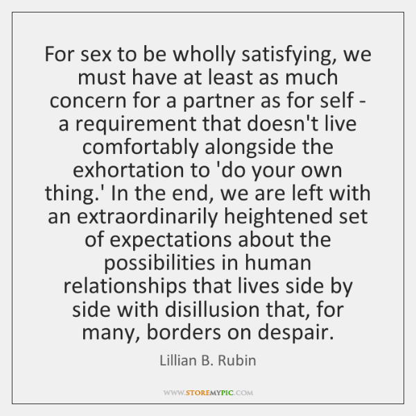 For sex to be wholly satisfying, we must have at least as ...
