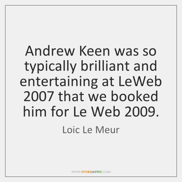 Andrew Keen was so typically brilliant and entertaining at LeWeb 2007 that we ...