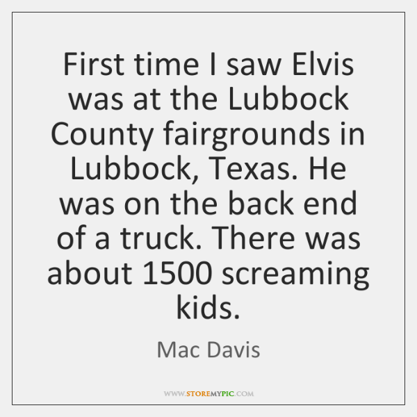First time I saw Elvis was at the Lubbock County fairgrounds in ...
