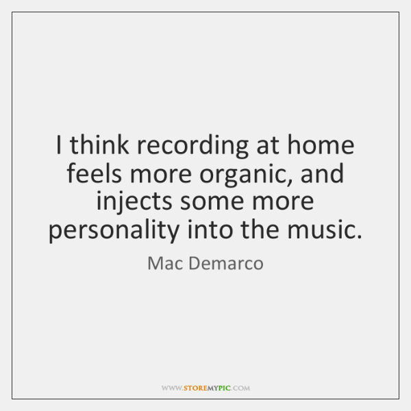 I think recording at home feels more organic, and injects some more ...