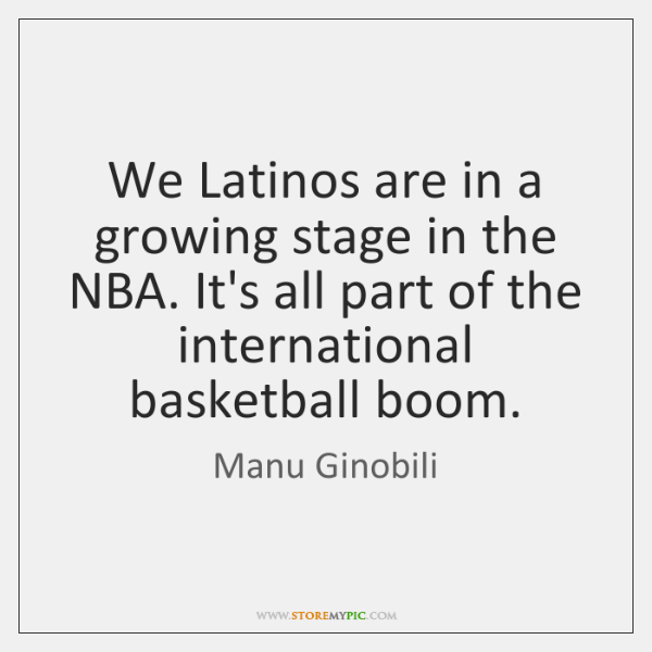 We Latinos are in a growing stage in the NBA. It's all ...