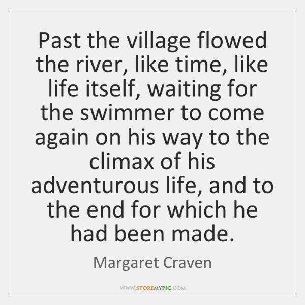 Past the village flowed the river, like time, like life itself, waiting ...