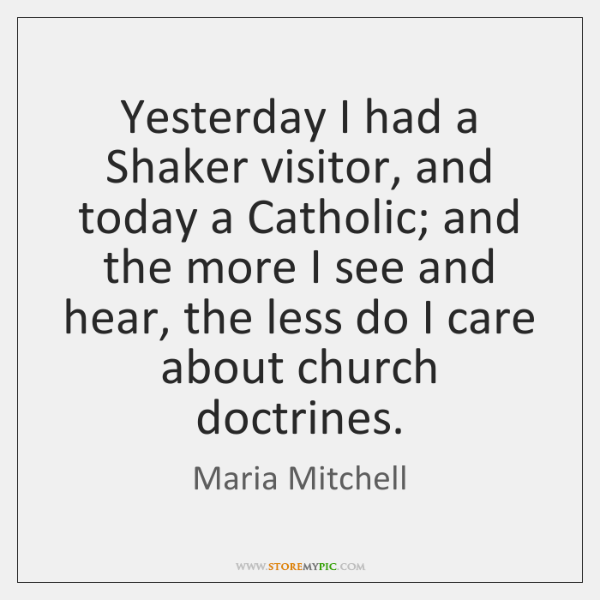 Yesterday I had a Shaker visitor, and today a Catholic; and the ...