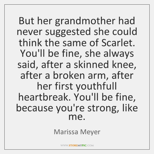 But her grandmother had never suggested she could think the same of ...