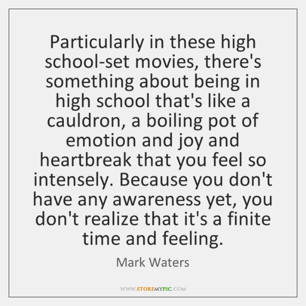 Particularly in these high school-set movies, there's something about being in high ...