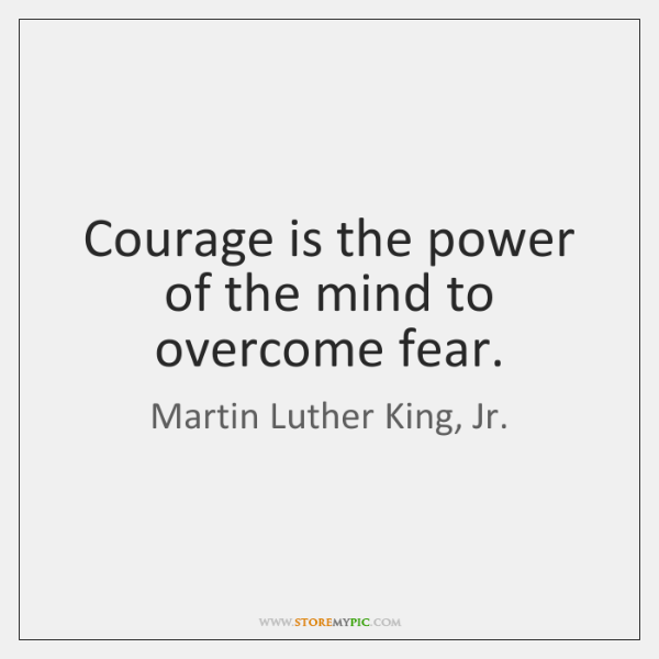 courage risk and martin luther king Dr martin luther king, jr is undoubtedly one of the greatest leaders in  are we,  as leaders, willing to take risks, even though they are unpopular, in order to  we  would be wise, as leaders, to learn from his courageous example and to.