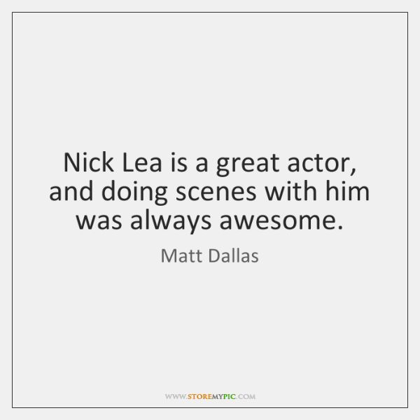 Nick Lea is a great actor, and doing scenes with him was ...