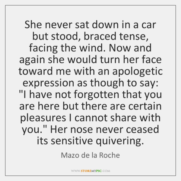 She never sat down in a car but stood, braced tense, facing ...