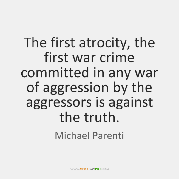 The first atrocity, the first war crime committed in any war of ...