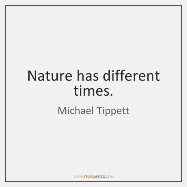 Nature has different times.